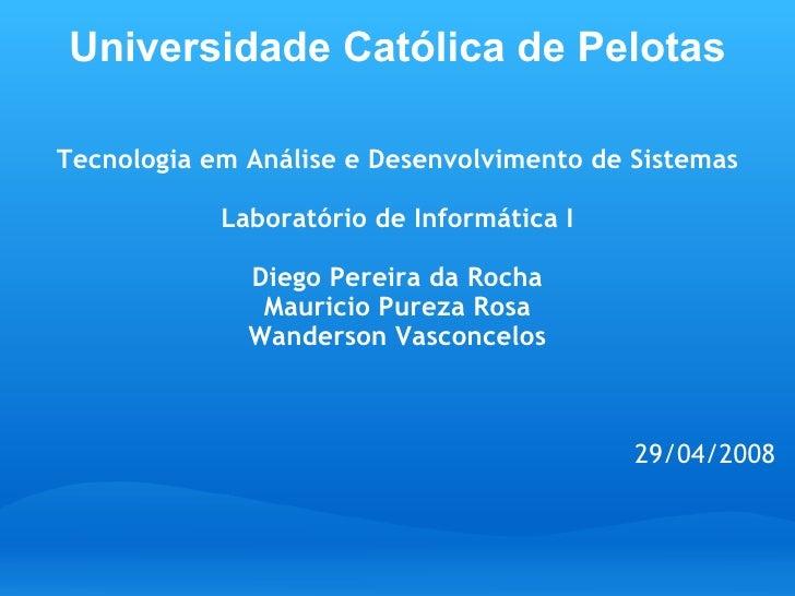Universidade Católica de Pelotas <ul><li>Tecnologia em Análise e Desenvolvimento de Sistemas </li></ul><ul><li> </li></ul...