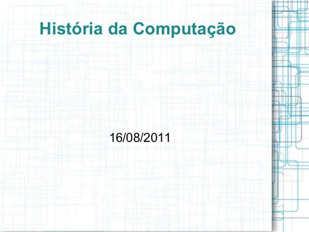 História da Computação       16/08/2011