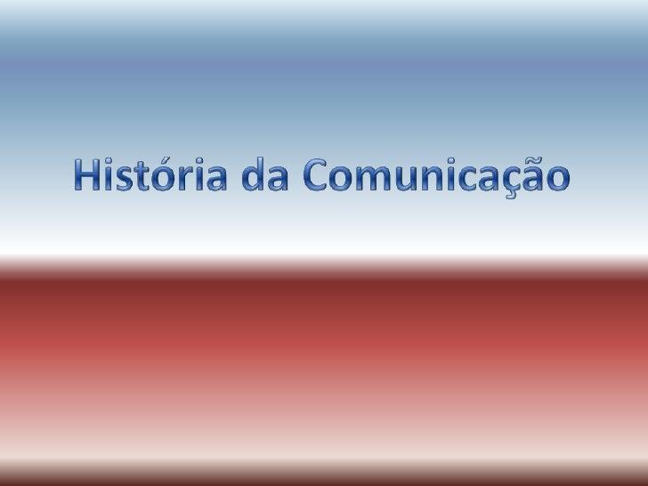 História da Comunicação<br />