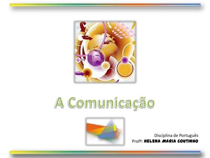 Disciplina de PortuguêsProfª: Helena Maria Coutinho