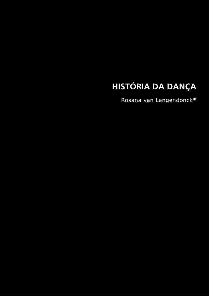 HISTÓRIA DA DANÇA Rosana van Langendonck*