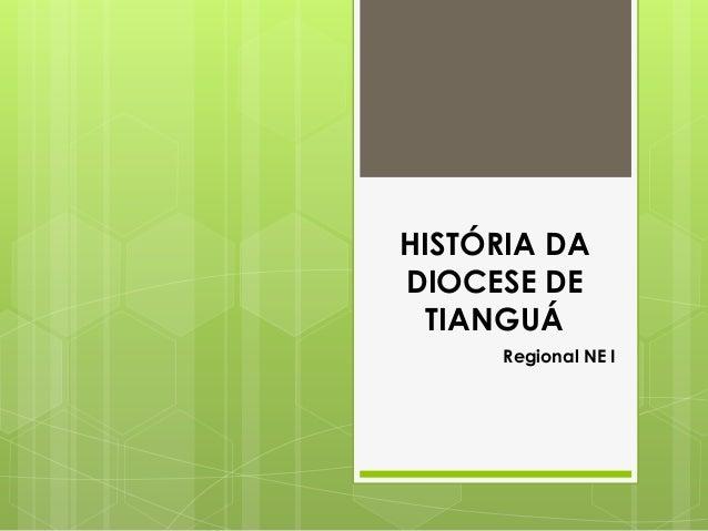 HISTÓRIA DADIOCESE DE  TIANGUÁ     Regional NE I