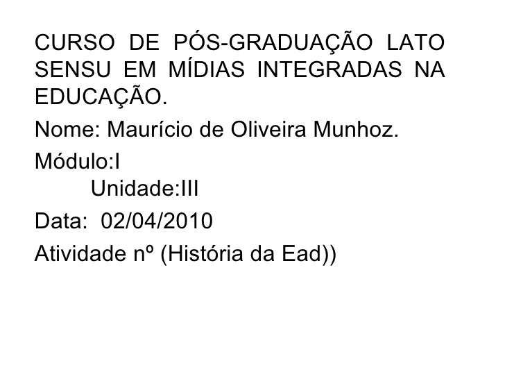 CURSO DE PÓS-GRADUAÇÃO LATO SENSU EM MÍDIAS INTEGRADAS NA EDUCAÇÃO. Nome: Maurício de Oliveira Munhoz. Módulo:I  Unidade:I...