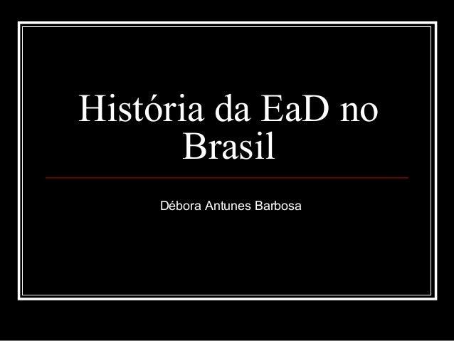 História da EaD no Brasil Débora Antunes Barbosa