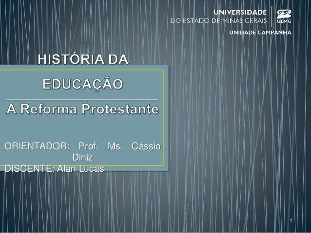 ORIENTADOR: Prof. Ms. Cássio Diniz DISCENTE: Alan Lucas 1