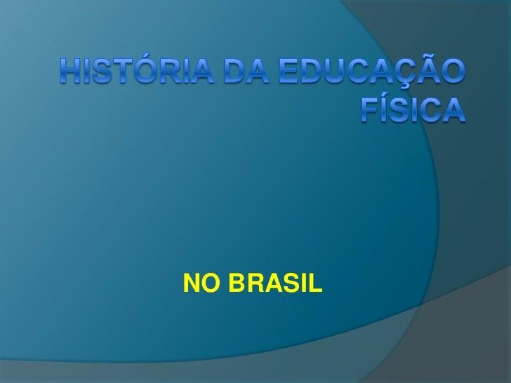 História DA EDUCAÇÃO FÍSICA<br />NO BRASIL<br />