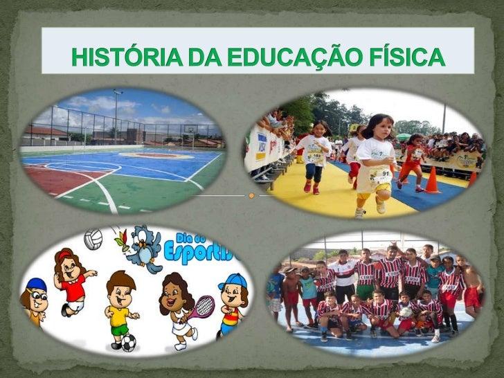 HISTÓRIA DA EDUCAÇÃO FÍSICA<br />