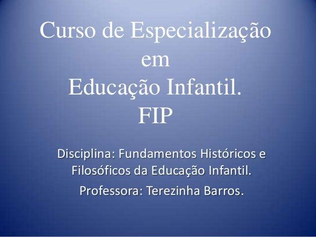 Curso de Especialização em Educação Infantil. FIP Disciplina: Fundamentos Históricos e Filosóficos da Educação Infantil. P...