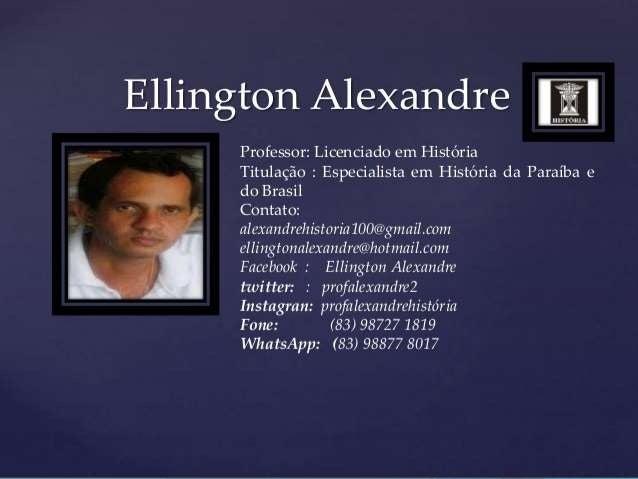 Professor Ellington Alexandre : Licenciado em História Titulação : Especialista em História da Paraíba e do Brasil • Histó...