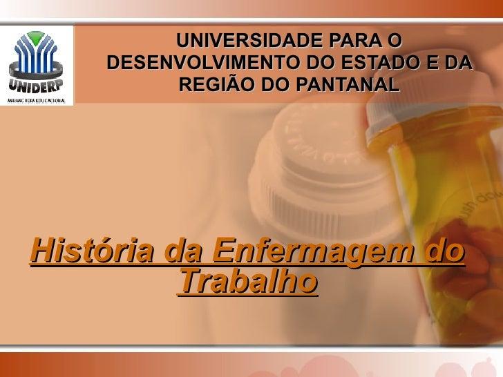 UNIVERSIDADE PARA O DESENVOLVIMENTO DO ESTADO E DA REGIÃO DO PANTANAL História da Enfermagem do Trabalho