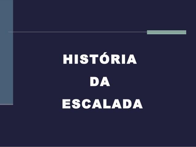 HISTÓRIA  DAESCALADA