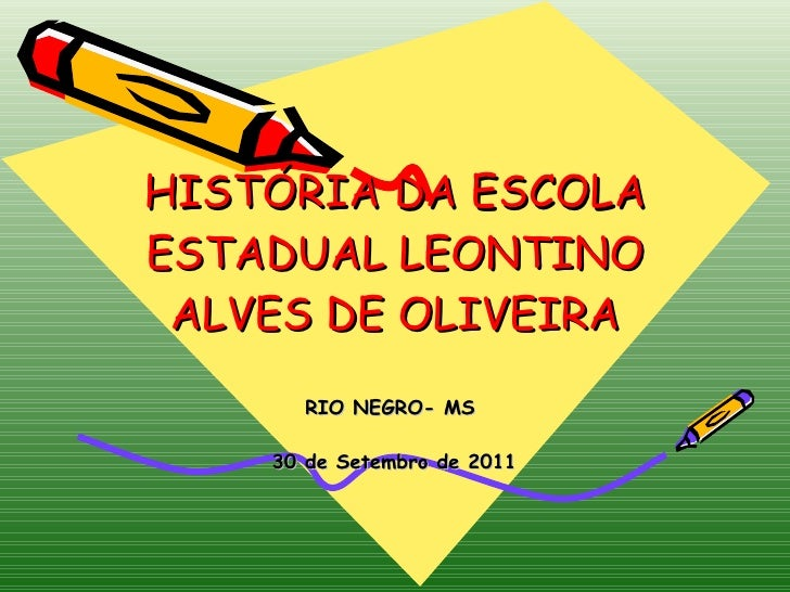 HISTÓRIA DA ESCOLA ESTADUAL LEONTINO ALVES DE OLIVEIRA RIO NEGRO- MS  30 de Setembro de 2011