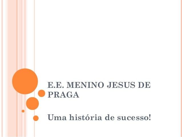 E.E. MENINO JESUS DEPRAGAUma história de sucesso!
