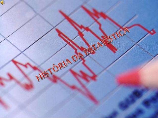As primeiras estatísticas foram realizadas pelos gorvernantes das grandes civilizações antigas, com a finalidade de regist...