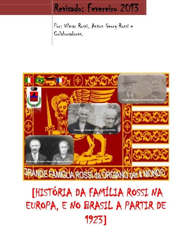 Revisado: Fevereiro 2013 Por: Vilmar Rossi, Anton Georg Rossi e Colaboradores. [HISTÓRIA DA FAMÍLIA ROSSI NA EUROPA, E NO ...