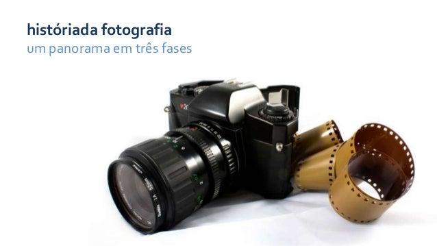 históriada fotografiaum panorama em três fases