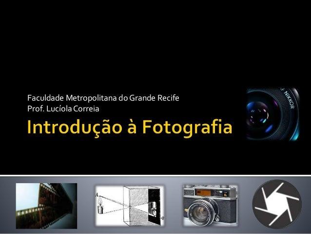 Faculdade Metropolitana do Grande Recife Prof. Lucíola Correia
