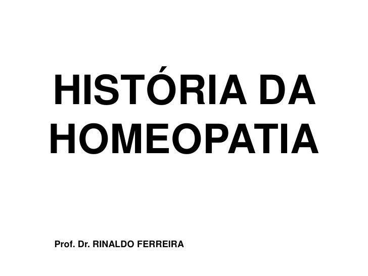HISTÓRIA DAHOMEOPATIAProf. Dr. RINALDO FERREIRA