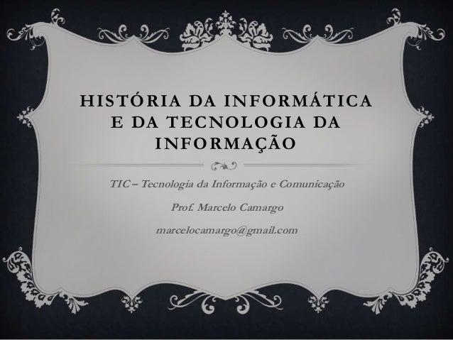 H I S T Ó R I A DA I N F O R M Á T I C A     E DA T E C N O L O G I A DA           INFORMAÇÃO    TIC – Tecnologia da Infor...