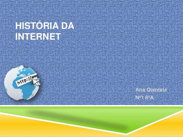 HISTÓRIA DA INTERNET  Ana Quintela Nº1 8ºA