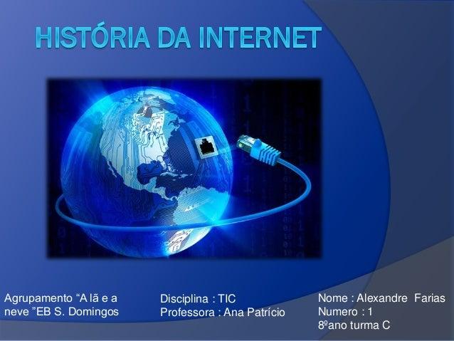 """Agrupamento """"A lã e a neve """"EB S. Domingos  Disciplina : TIC Professora : Ana Patrício  Nome : Alexandre Farias Numero : 1..."""