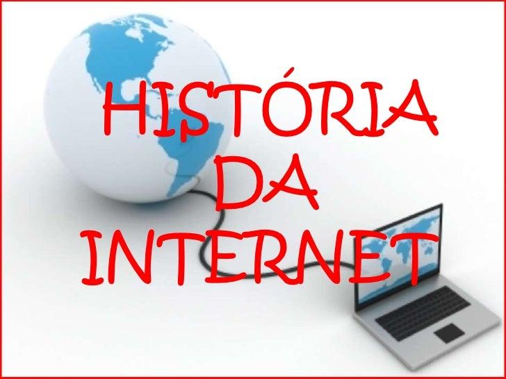 HISTÓRIA<br />         DA<br />  INTERNET<br />