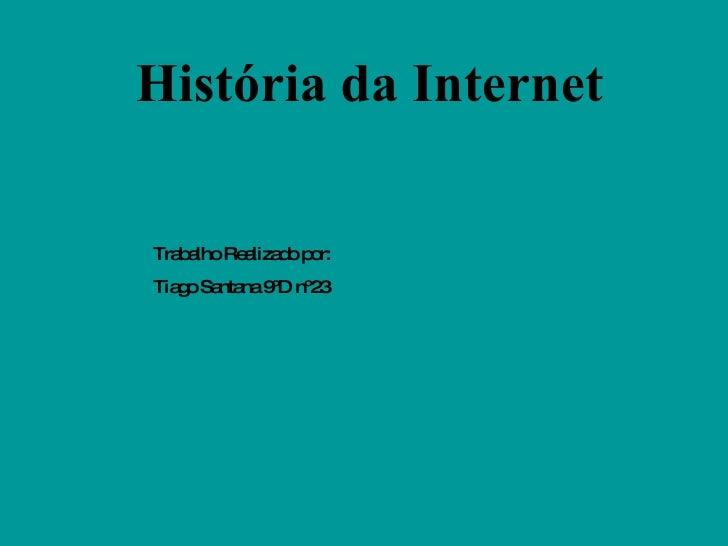 História da Internet Trabalho Realizado por: Tiago Santana 9ºD nº23