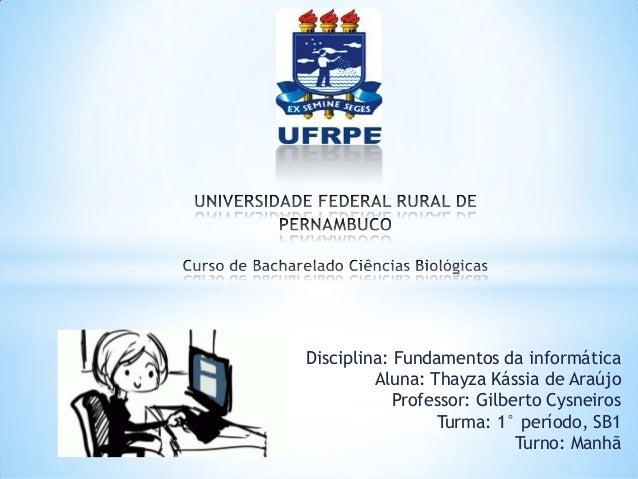 Disciplina: Fundamentos da informática         Aluna: Thayza Kássia de Araújo            Professor: Gilberto Cysneiros    ...