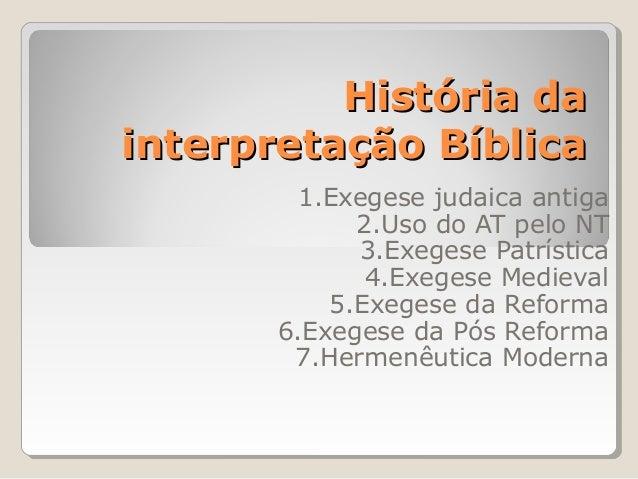 História daHistória da interpretação Bíblicainterpretação Bíblica 1.Exegese judaica antiga 2.Uso do AT pelo NT 3.Exegese P...