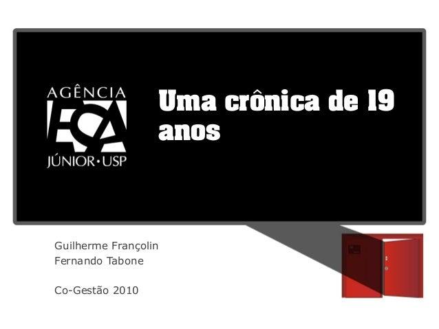 Guilherme Françolin Fernando Tabone Co-Gestão 2010 Uma crônica de 19 anos