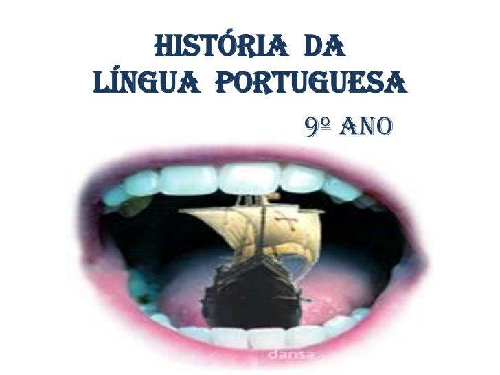 História daLíngua Portuguesa           9º Ano