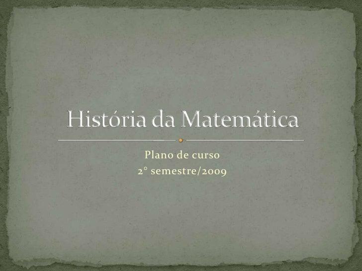 Plano de curso<br />2° semestre/2009<br />História da Matemática<br />
