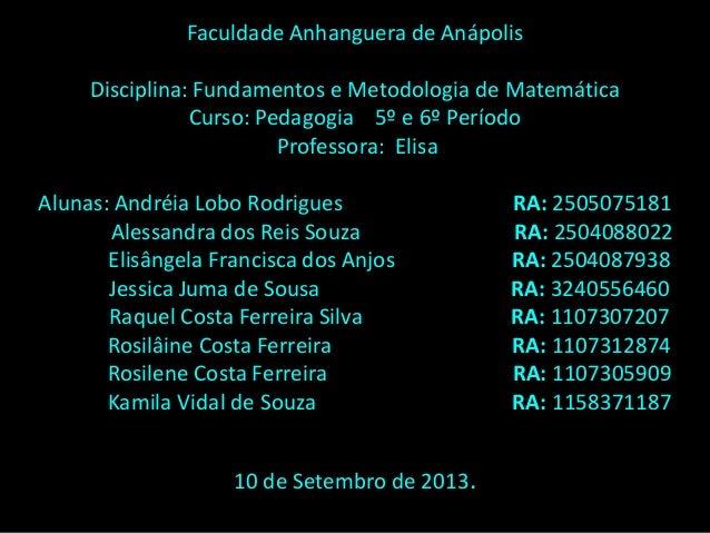 Faculdade Anhanguera de Anápolis Disciplina: Fundamentos e Metodologia de Matemática Curso: Pedagogia 5º e 6º Período Prof...