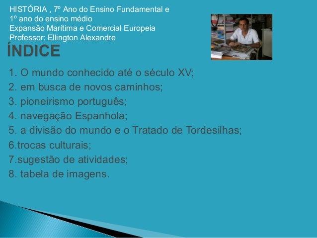 HISTÓRIA , 7º Ano do Ensino Fundamental e  1º ano do ensino médio  Expansão Marítima e Comercial Europeia  Professor: Elli...