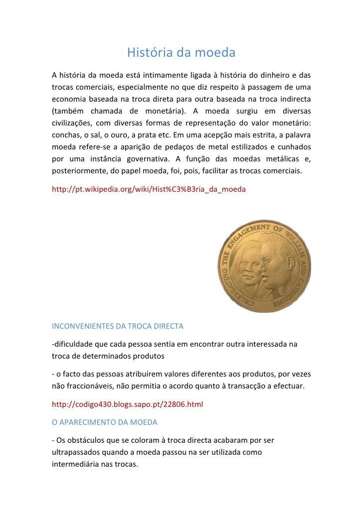 História da moedaA história da moeda está intimamente ligada à história do dinheiro e dastrocas comerciais, especialmente ...