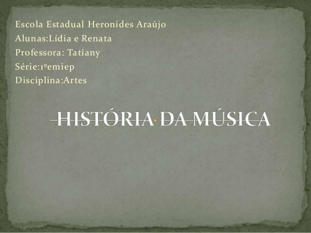 Escola Estadual Heronides AraújoAlunas:Lídia e RenataProfessora: TatianySérie:1ºemiepDisciplina:Artes