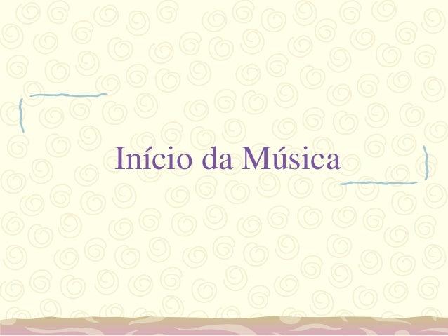Início da Música