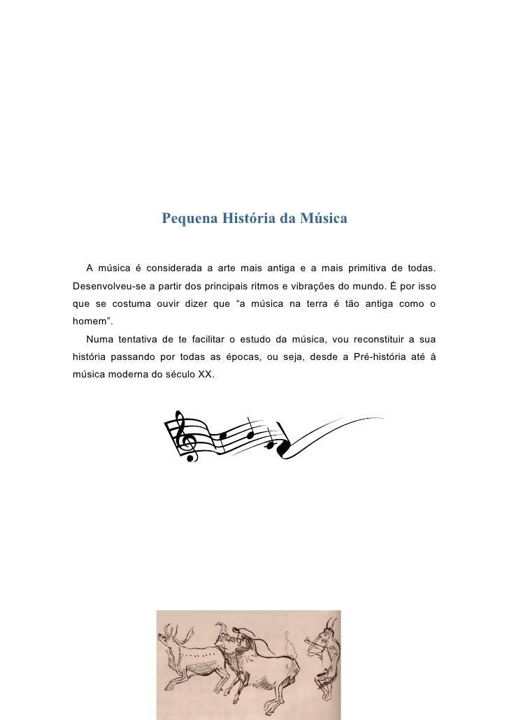 Pequena História da Música  A música é considerada a arte mais antiga e a mais primitiva de todas.Desenvolveu-se a partir ...
