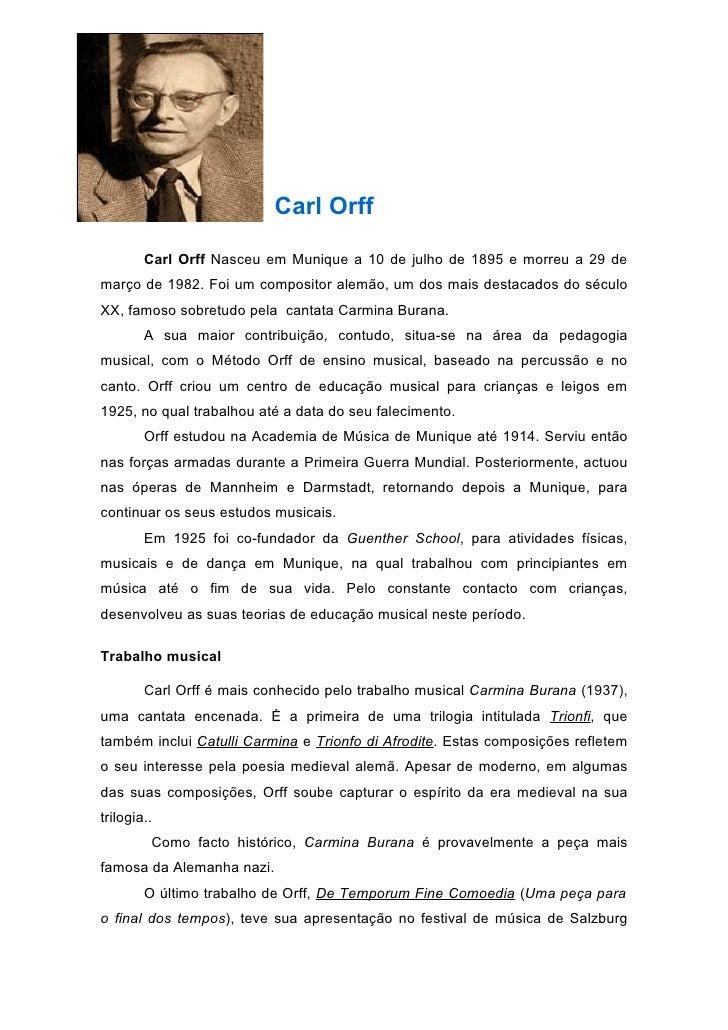 Carl Orff        Carl Orff Nasceu em Munique a 10 de julho de 1895 e morreu a 29 demarço de 1982. Foi um compositor alemão...
