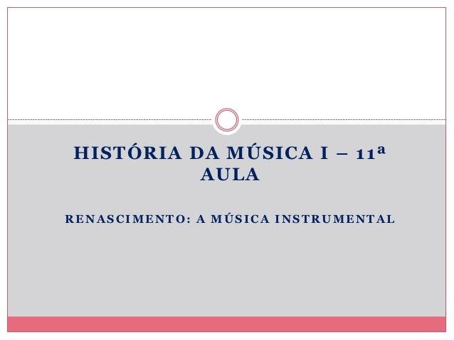 HISTÓRIA DA MÚSICA I – 11ª          AULARENASCIMENTO: A MÚSICA INSTRUMENTAL