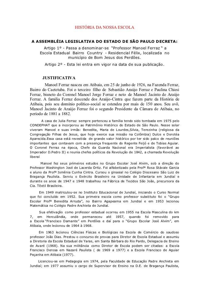 HISTÓRIA DA NOSSA ESCOLA A ASSEMBLÉIA LEGISLATIVA DO ESTADO DE SÃO PAULO DECRETA:        Artigo 1º - Passa a denominar-se ...