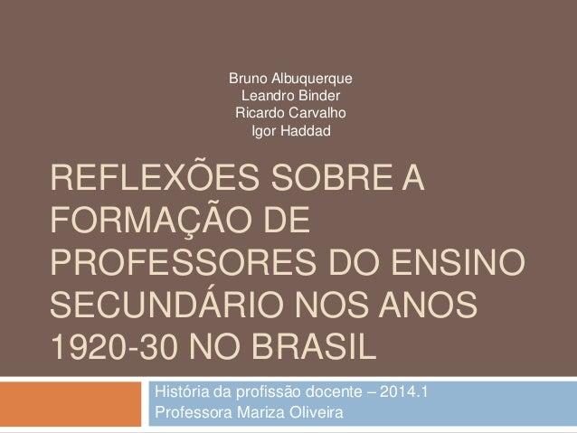 REFLEXÕES SOBRE A FORMAÇÃO DE PROFESSORES DO ENSINO SECUNDÁRIO NOS ANOS 1920-30 NO BRASIL História da profissão docente – ...