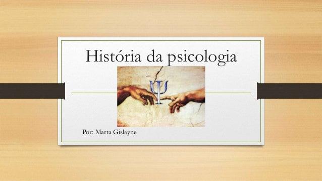 História da psicologia Por: Marta Gislayne