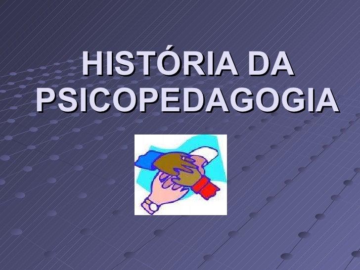 HISTÓRIA DA PSICOPEDAGOGIA