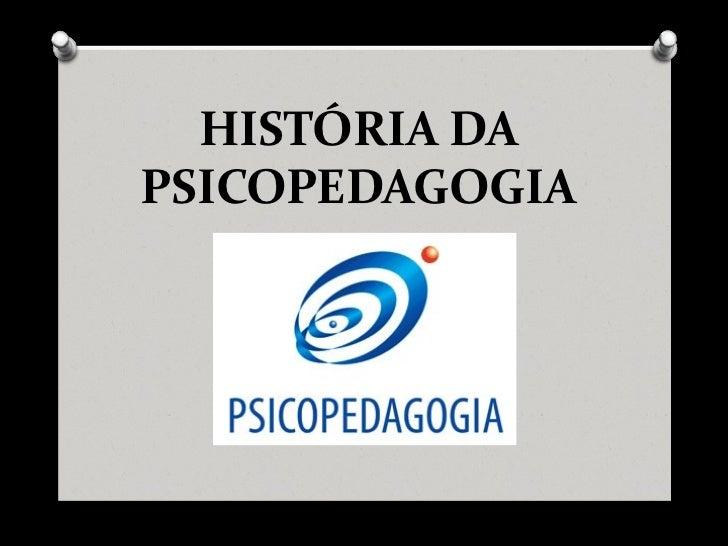 HISTÓRIA DAPSICOPEDAGOGIA