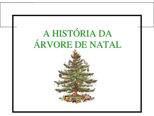 A HISTÓRIA DAÁRVORE DE NATAL