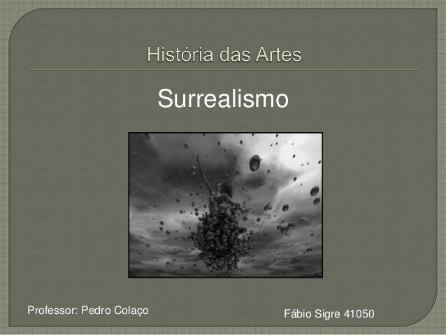 SurrealismoProfessor: Pedro Colaço             Fábio Sigre 41050