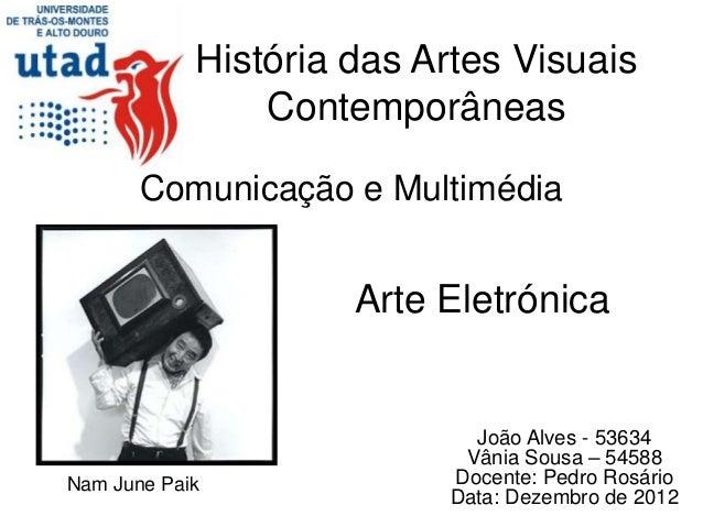 História das Artes Visuais                Contemporâneas       Comunicação e Multimédia                     Arte Eletrónic...