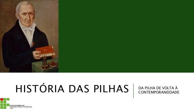 HISTÓRIA DAS PILHAS DA PILHA DE VOLTA À CONTEMPORANEIDADE