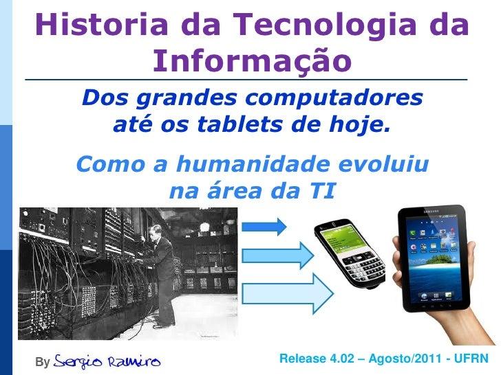 Historia da Tecnologia da       Informação  Dos grandes computadores    até os tablets de hoje.  Como a humanidade evoluiu...